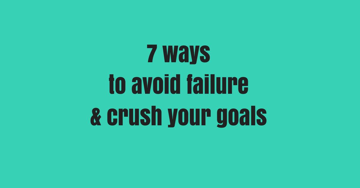 7 ways to avoid failure