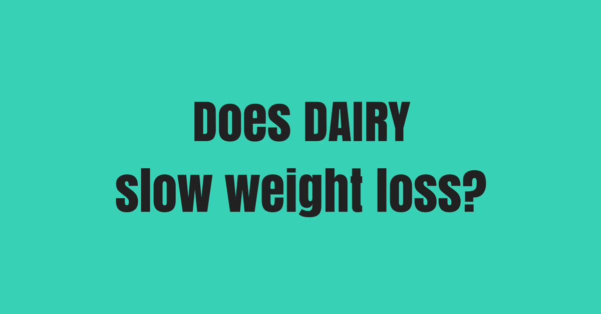 does dairy slow weight loss?