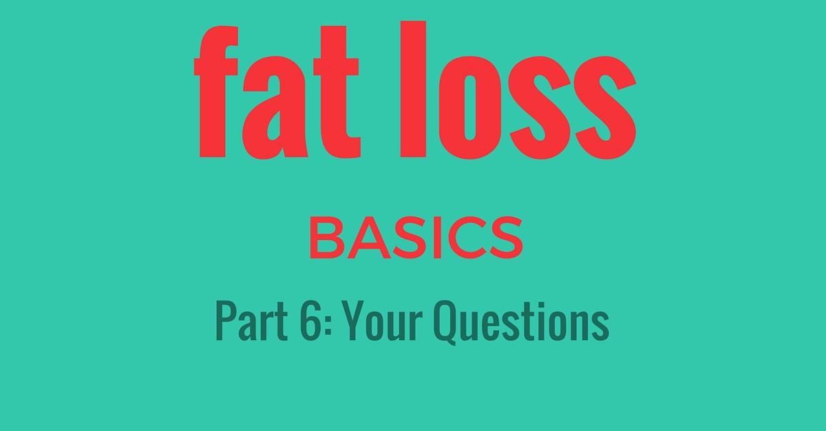 fat loss basics part 6