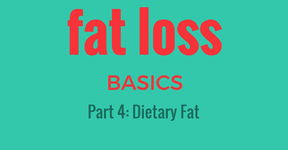 fat loss basics dietary fat