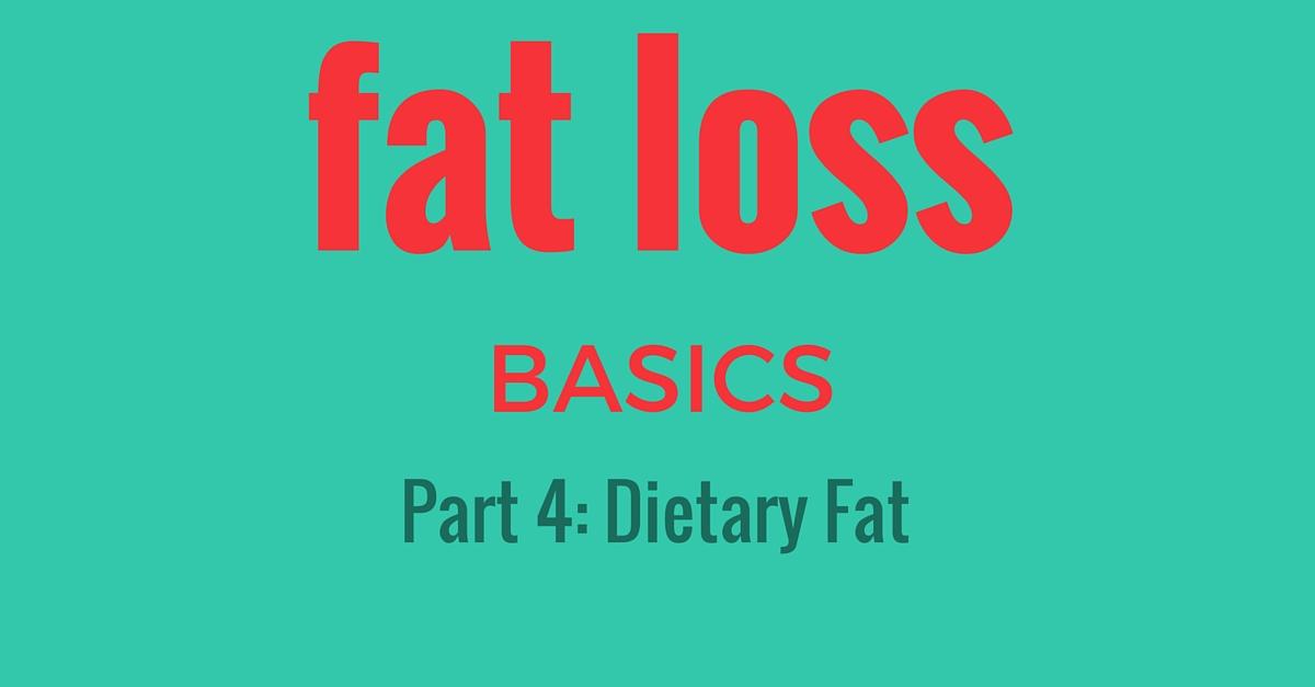 fat loss basics dietary fat