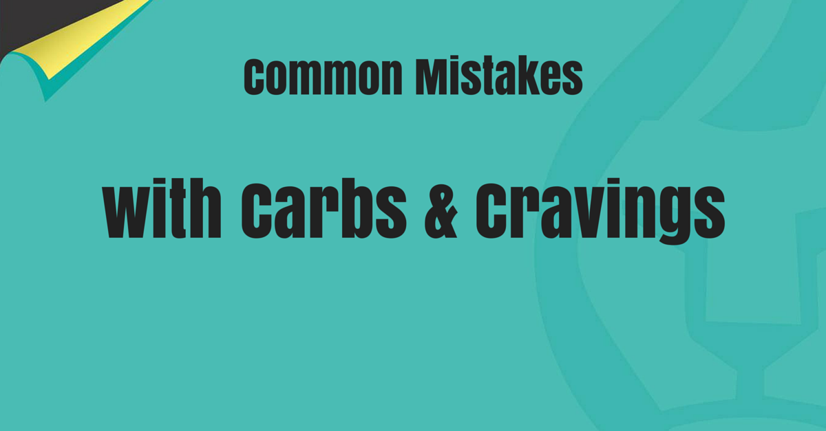common mistakes with carbs and cravings