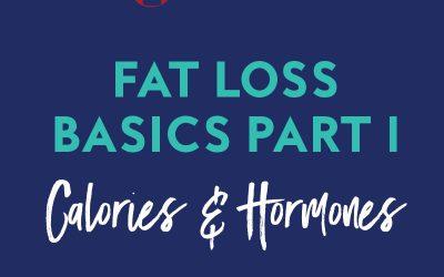 Ep 121: Fat Loss Basics Part 1 – Calories & Hormones