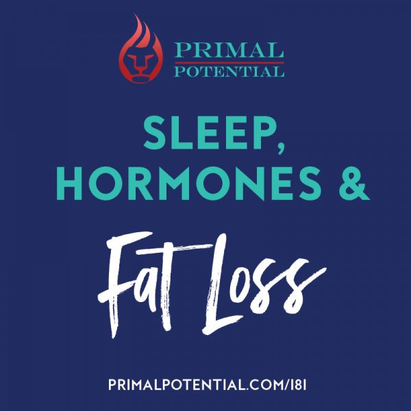 181: Sleep, Hormones and Fat Loss