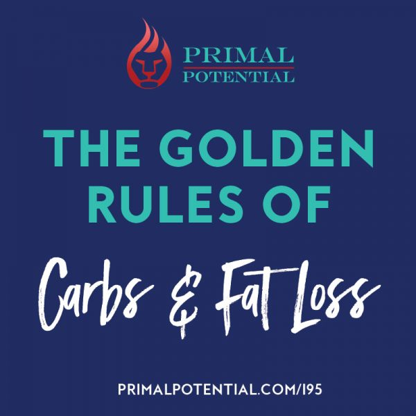 195: The Golden Rules of Carbs and Fat Loss