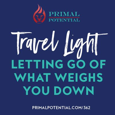 362: Travel Light – Letting Go Of What Weighs You Down