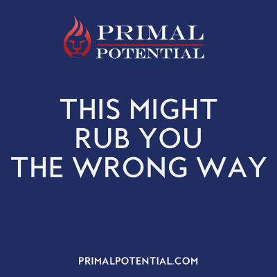 460: This Will Rub You The Wrong Way (And You Need To Hear It)