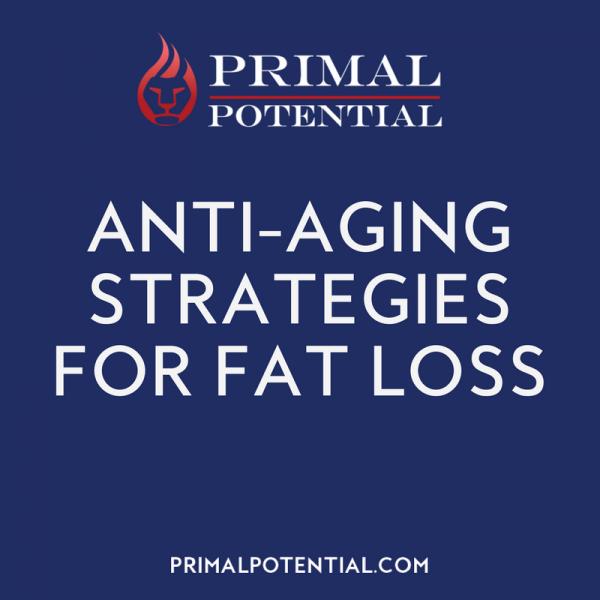 470: Anti-Aging Strategies For Fat Loss