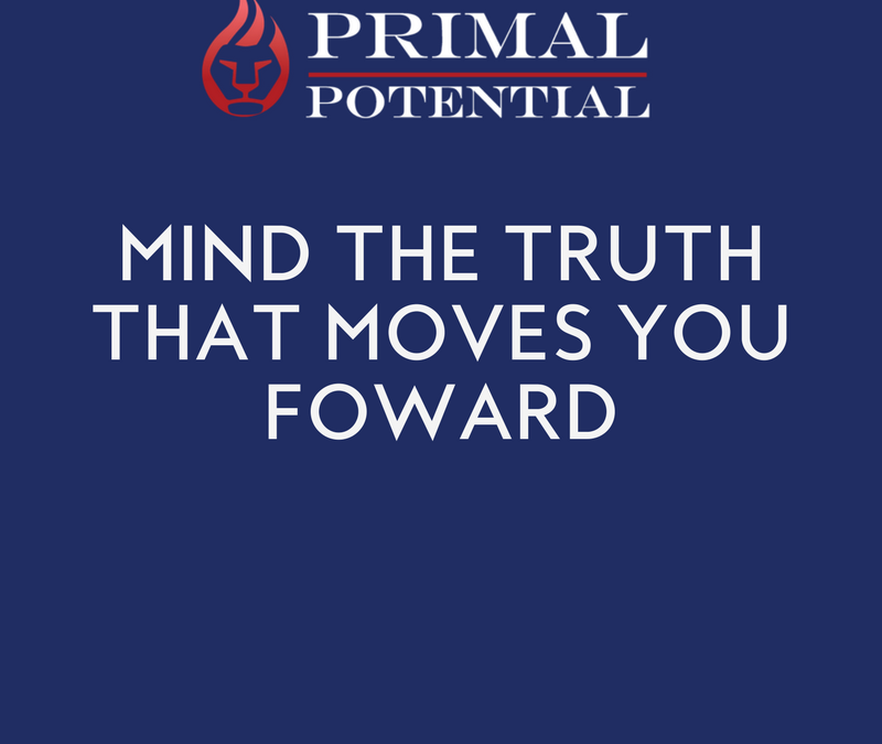 475: Mind The Truth That Moves You Forward