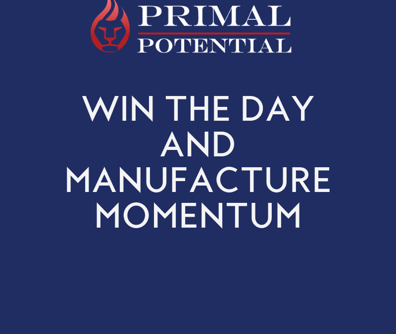 519: Win The Day & Manufacture Momentum