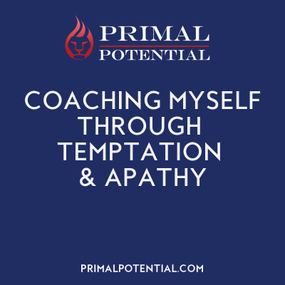 539: Coaching Myself Through Temptation & Apathy