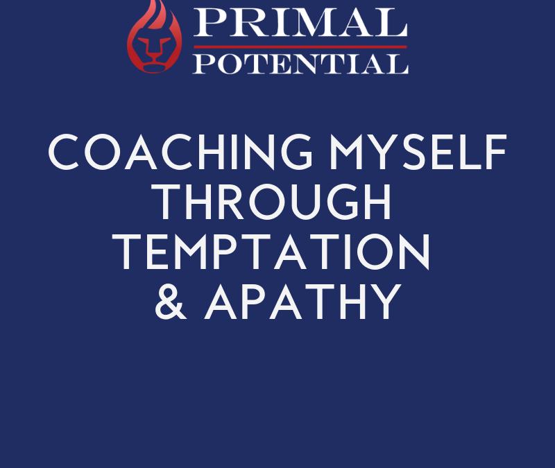 539: Coaching Myself Through Temptation & Apathy