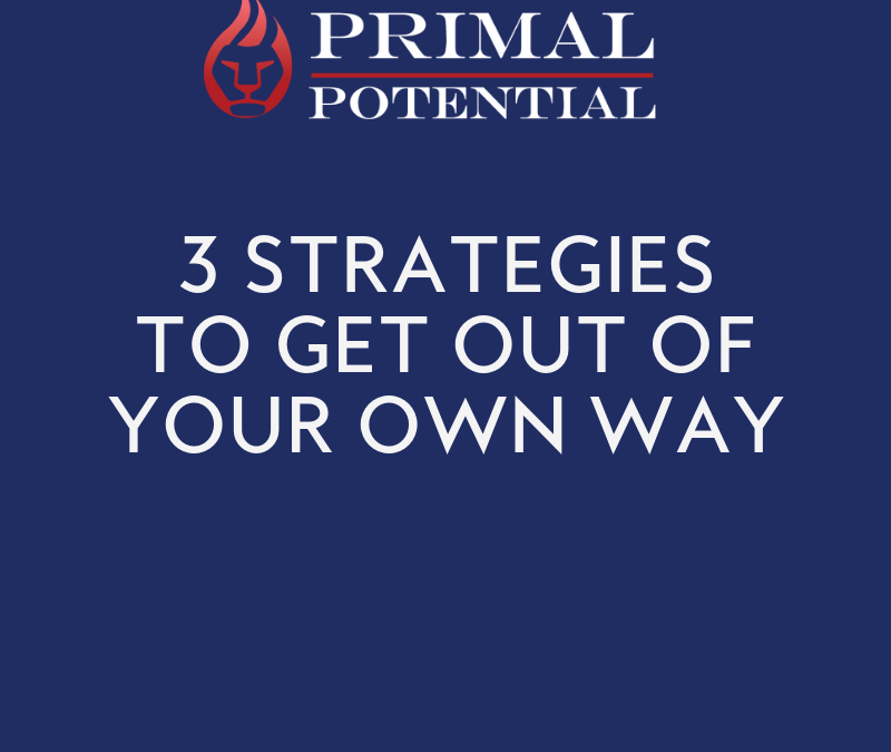 548: 3 Strategies to Get Out of Your Own Way